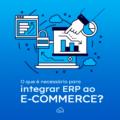 ERP - o que é necessário para integrar ao E-commerce